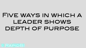 Five ways in which a leader shows depth of purpose