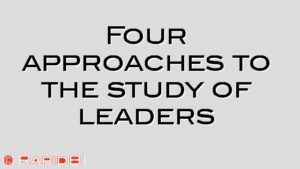 Four approaches to the study of leaders