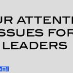 Four attention issues for leaders