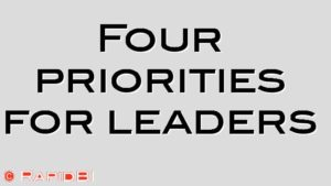 Four priorities for leaders