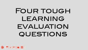 Four tough learning evaluation questions