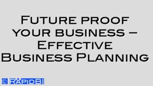 Future proof your business – Effective Business Planning
