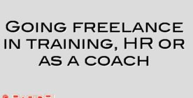 Going freelance in training, HR or as a coach