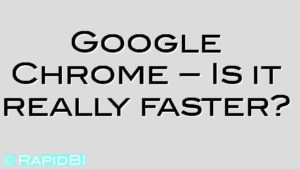 Google Chrome – Is it really faster?
