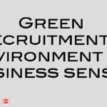Green Recruitment – environment or business sense?