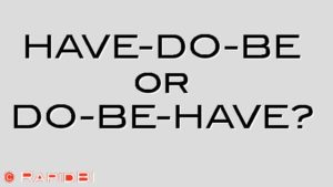 HAVE-DO-BE or DO-BE-HAVE?