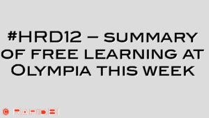 #HRD12 – summary of free learning at Olympia this week