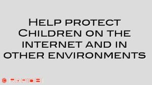 Help protect Children on the internet and in other environments