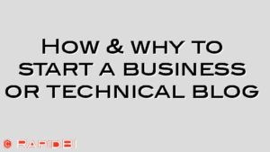 How & why to start a business or technical blog