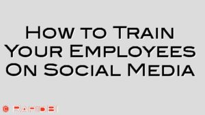 How to Train Your Employees On Social Media