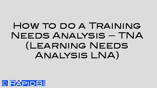 How To Do A Training Needs Analysis - Tna