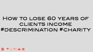 How to lose 60 years of clients income #descrimination #charity