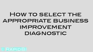 How to select the appropriate business improvement diagnostic