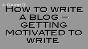 How to write a blog – getting motivated to write