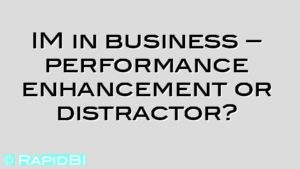 IM in business – performance enhancement or distractor?
