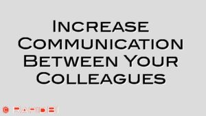 Increase Communication Between Your Colleagues