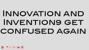 Innovation and Invention… get confused again