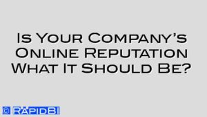 Is Your Company's Online Reputation What It Should Be?