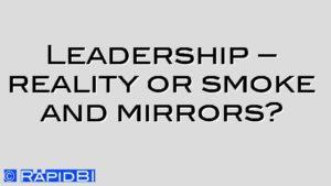 Leadership – reality or smoke and mirrors?