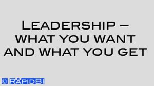 Leadership – what you want and what you get