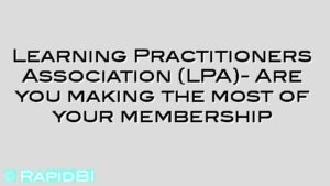 Learning Practitioners Association (LPA)- Are you making the most of your membership