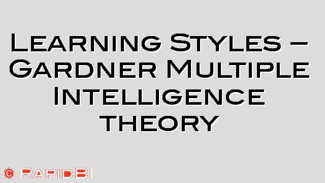 Gardner Multiple Intelligence theory, learning styles,
