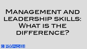 Management and leadership skills: What is the difference?