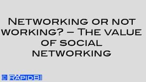 Networking or not working? – The value of social networking