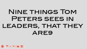 Nine things Tom Peters sees in leaders, that they are…