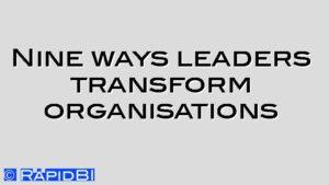 Nine ways leaders transform organisations