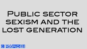 Public sector sexism and the lost generation