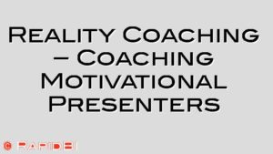 Reality Coaching – Coaching Motivational Presenters