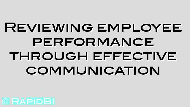 effective communication and employee performance The two often overlap because effective communication is part of the process of  1 employee attitude vs job performance  communication & attitude objectives.