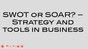 SWOT or SOAR? – Strategy and tools in business