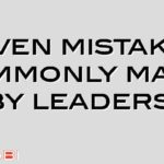 Seven mistakes commonly made by leaders