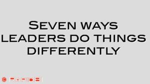 Seven ways leaders do things differently