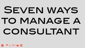 Seven ways to manage a consultant