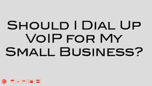 Should I Dial Up VoIP for My Small Business?