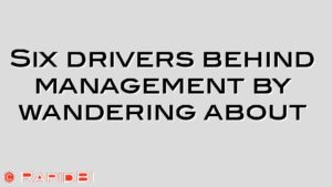Six drivers behind management by wandering about