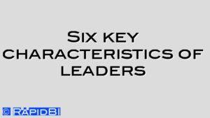 Six key characteristics of leaders