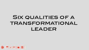 Six qualities of a transformational leader