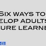 Six ways to develop adults to mature learners