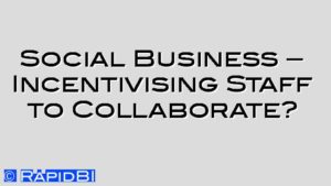 Social Business – Incentivising Staff to Collaborate?