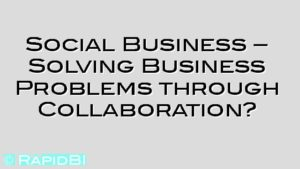Social Business – Solving Business Problems through Collaboration?