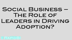 Social Business – The Role of Leaders in Driving Adoption?