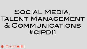 Social Media, Talent Management & Communications #cipd11
