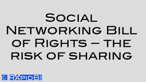 Social Networking Bill of Rights – the risk of sharing