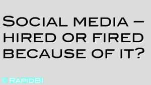 Social media – hired or fired because of it?