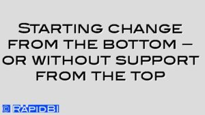 Starting change from the bottom – or without support from the top