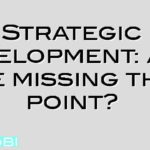 Strategic development: Are we missing the point?